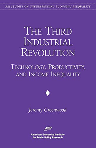 The Third Industrial Revolution:: Technology, Productivity, and Income Inequality (AEI Studies on Understanding Economic Inequality) (0844770930) by Jeremy Greenwood