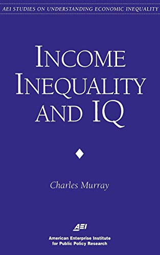 9780844770949: Income Inequality and IQ (AEI Studies on Understanding Economic Inequality)