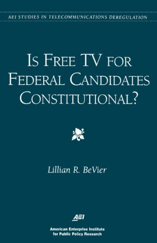 Is Free TV for Federal Candidates Constitutional? (AEI Studies in Telecommunications Deregulation):...