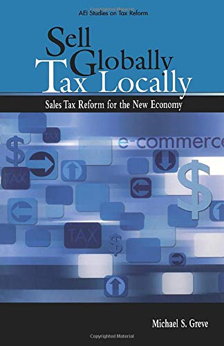 9780844771700: Sell Globally Tax Locally: Sales Tax Reform for the New Economy (AEI Studies on Tax Reform)