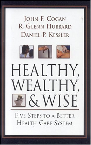 9780844771786: Healthy, Wealthy, and Wise: Five Steps to a Better Health Care System (AEI HOOVER POLICY SERIES)
