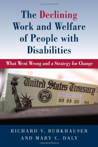 The Declining Work and Welfare of People with Disabilities: What Went Wrong and a Strategy for Change (9780844772158) by Richard V. Burkhauser; Mary Daly