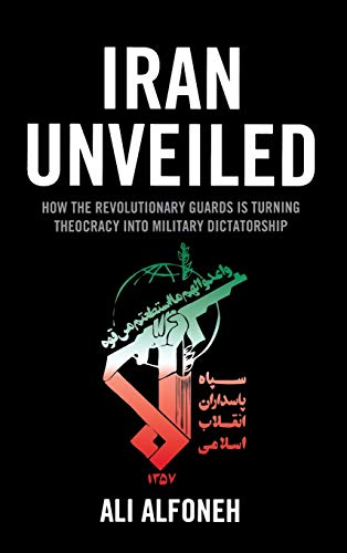 9780844772530: Iran Unveiled: How the Revolutionary Guards Is Transforming Iran from Theocracy into Military Dictatorship