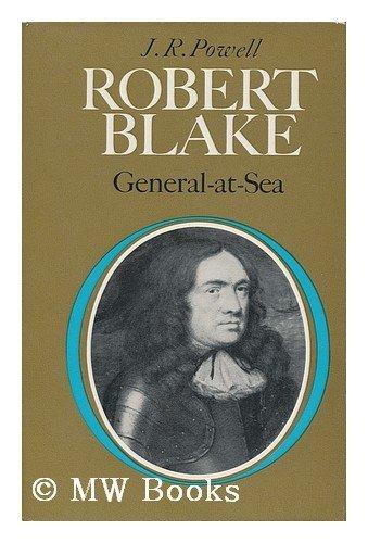 Robert Blake: General-at-Sea: Powell, J. R.