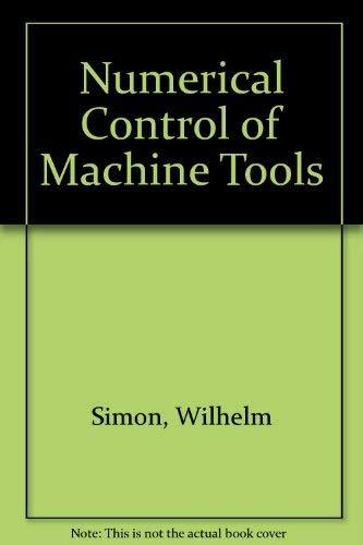 Numerical Control of Machine Tools: Basic Principles,: Simon, Wilhelm