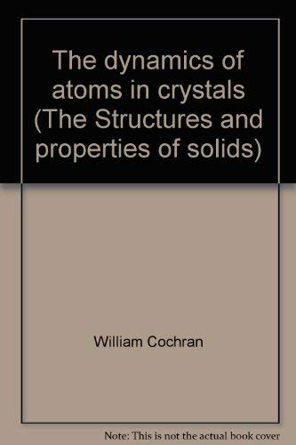 9780844802107: The dynamics of atoms in crystals (The Structures and properties of solids)
