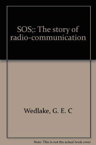 SOS;: The story of radio-communication: G. E. C Wedlake