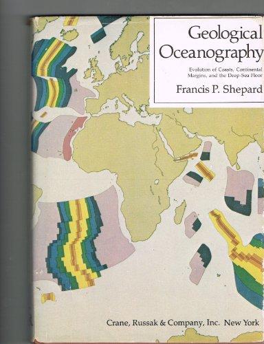 Geological Oceanography: Evolution of Coasts, Continental Margins & the Deep-Sea Floor: Shepard...