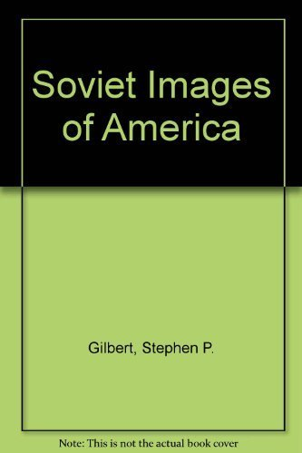 Soviet Images of America: Gilbert, Stephen P.