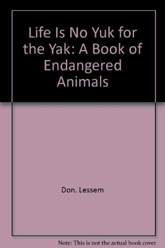 Life is no yuk for the yak: A book of endangered animals: Lessem, Don