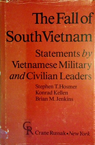The Fall of South Vietnam: Statements by: Stephen T. Hosmer,