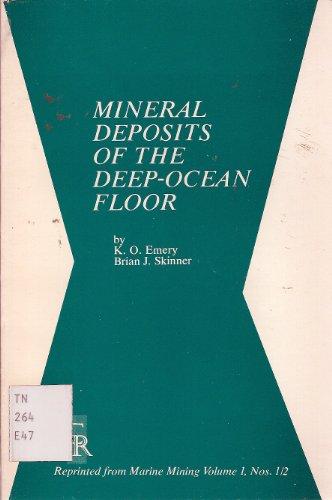 Mineral Deposits of the Deep-Ocean Floor (Marine Mining, Vol 1, No 1/2): Emery, Kenneth Orris
