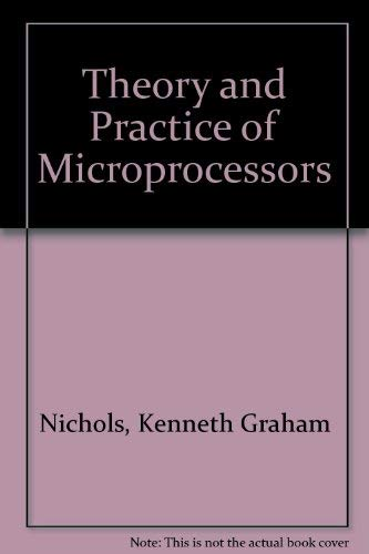 Theory and Practice of Microprocessors (Computer systems: Nichols, Kenneth Graham