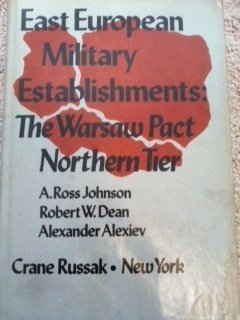 East European Military Establishments: The Warsaw Pact Northern Tier: Johnson, A. Ross