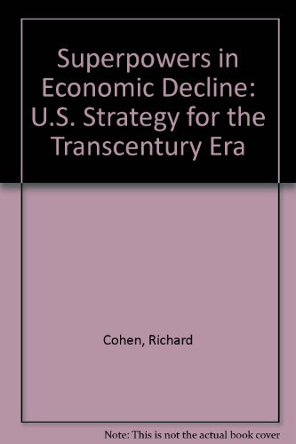 Superpowers in Economic Decline: U.S. Strategy for the Transcentury Era (0844816248) by Richard Cohen; Peter A. Wilson
