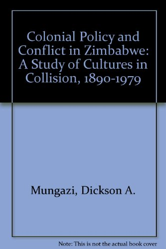 Colonial policy and conflict in Zimbabwe. A study of cultures in collision, 1890-1979