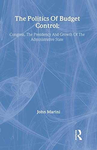 9780844817163: The Politics Of Budget Control: Congress, The Presidency And Growth Of The Administrative State