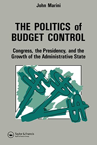 9780844817170: The Politics Of Budget Control: Congress, The Presidency And Growth Of The Administrative State
