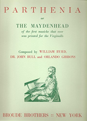 Parthenia, or the Maydenhead of the First: William Byrd