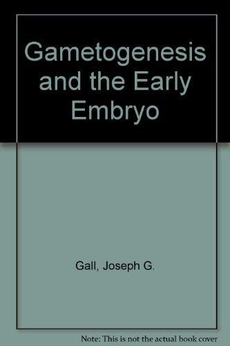Gametogenesis and the Early Embryo.: Gall, Joseph G.