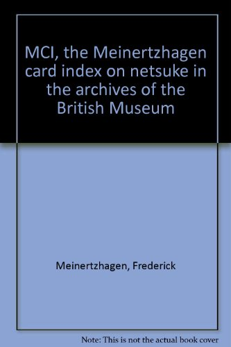 9780845117996: MCI, the Meinertzhagen card index on netsuke in the archives of the British Museum
