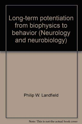 Long-term Potentiation: From Biophysics to Behavior.: LANDFIELD, Philip W. & Sam A. DEADWYLER [eds....