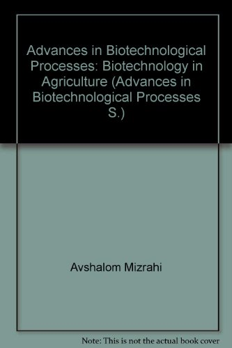 Biotechnology in Agriculture (Advances in Biotechnological Processes)
