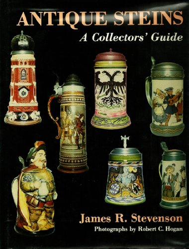 Antique Steins. A Collectors Guide.: James R. Stevenson.
