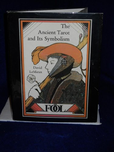The Ancient Tarot and its Symbolism: A Guide to the Secret Keys of the Tarot Cards: Lemieux, David