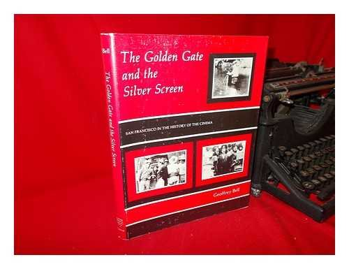 Golden Gate and the Silver Screen: Bell, Geoffrey