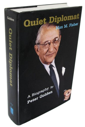 Quiet Diplomat A Biography of Max M. Fisher