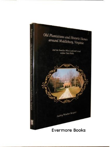 9780845348734: Old Plantations and Historic Homes Around Middleburg, Virginia: And the Families Who Lived and Loved Within Their Walls