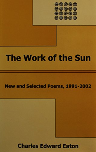 9780845348871: The Work of the Sun: New and Selected Poems, 1991-2002