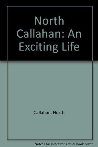 9780845348895: North Callahan: An Exciting Life
