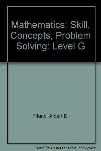 Mathematics: Skill, Concepts, Problem Solving: Level G: Albert E. Filano,