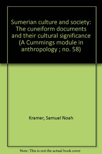 Sumerian culture and society: The cuneiform documents and their cultural significance (A Cummings module in anthropology ; no. 58) (0846116820) by Kramer, Samuel Noah