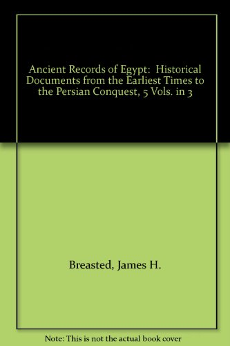 Ancient Records of Egypt: Historical Documents from the Earliest Times to the Persian Conquest, 5 ...