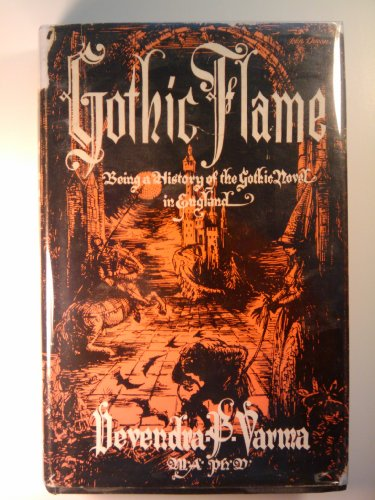 The Gothic Flame; Being a History of the Gothic Novel in England: Its Origins, Efflorescence, ...