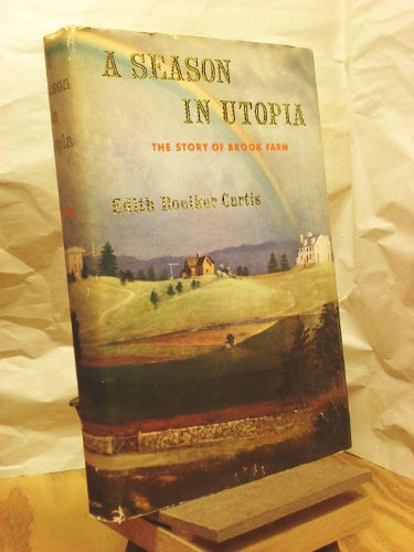 A Season in Utopia: The Story of Brook Farm: Edith Roelker. Curtis