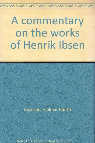 A commentary on the works of Henrik Ibsen: Boyesen, Hjalmar Hjorth