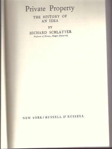 Private property;: The history of an idea, (0846216973) by Richard Schlatter