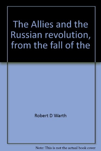 ALLIES AND THE RUSSIAN REVOLUTION: FROM THE FALL OF THE MONARCHY TO THE PEACE OF BREST-LITOVSK: ...