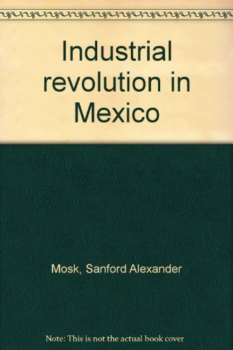 INDUSTRIAL REVOLUTION IN MEXICO.: Mosk, Sanford A.