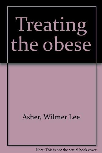 Treating the obese: Wilmer Lee Asher