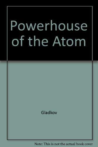 Powerhouse of the Atom: Gladkov