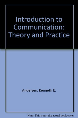 Introduction to Communication: Theory and Practice: Andersen, Kenneth E.
