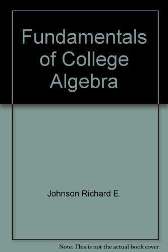 Fundamentals of college algebra: Richard E. Johnson