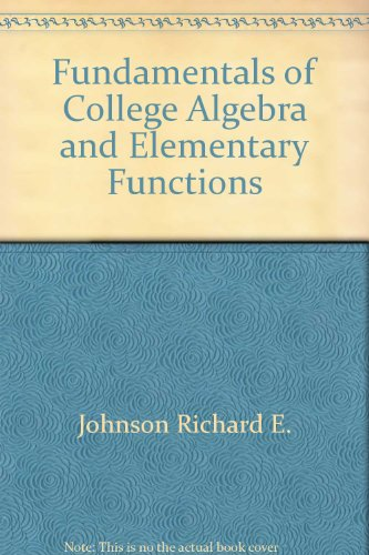 Fundamentals of college algebra and elementary functions: Richard E. Johnson