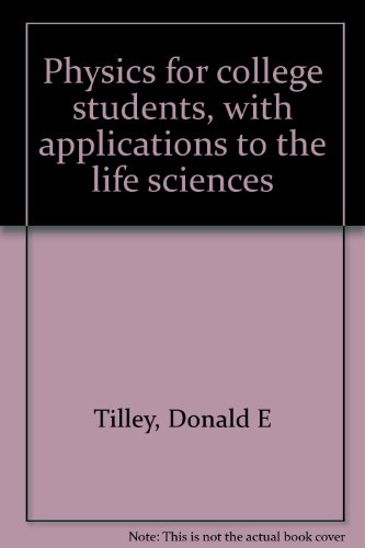 Physics for College Students with Applications to: Donald E. Tilley,