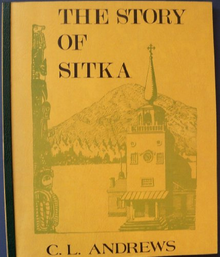 9780846600947: The story of Sitka: The historic outpost of the Northwest coast : the chief factory of the Russian American Company